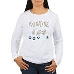 You Had Me at Meow Women's Long Sleeve T-Shirt