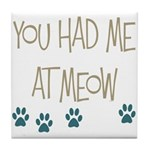 You Had Me at Meow Tile Coaster