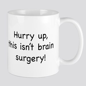 Hurry up, this isn't brain su Mug