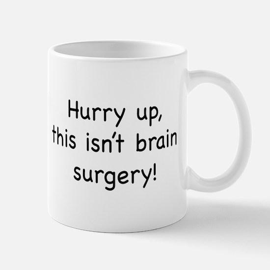 Hurry up, this isn't brain su Mug