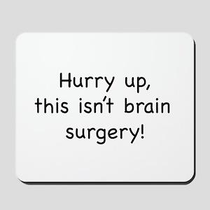 Hurry up, this isn't brain su Mousepad