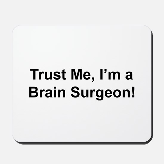 Trust me, I'm a brain surgeon Mousepad