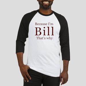 Because I'm Bill Baseball Jersey