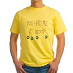 You Had Me at Woof Yellow T-Shirt