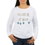 You Had Me at Woof Women's Long Sleeve T-Shirt