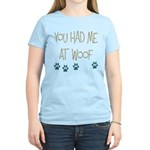 You Had Me at Woof Women's Light T-Shirt