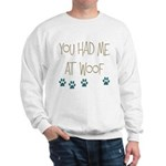 You Had Me at Woof Sweatshirt