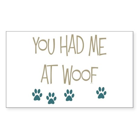You Had Me at Woof Sticker (Rectangle)