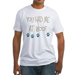 You Had Me at Woof Fitted T-Shirt