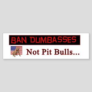 Ban Dumbasses... Not Pit Bulls Bumper Sticker