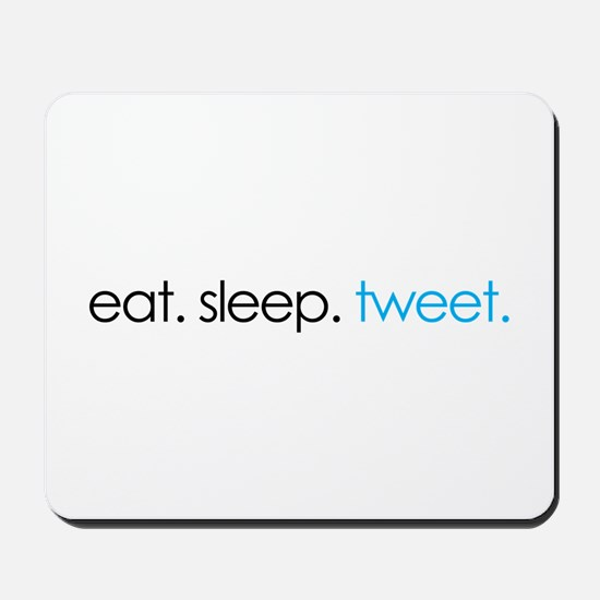 eat. sleep. tweet. funny twitter shirts Mousepad