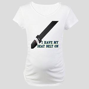 I Have My Seat Belt On Maternity T-Shirt