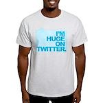 I'm Huge on Twitter. Light T-Shirt