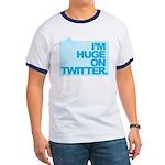 I'm Huge on Twitter. Ringer T