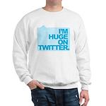 I'm Huge on Twitter. Sweatshirt