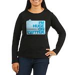 I'm Huge on Twitter. Women's Long Sleeve Dark T-Sh
