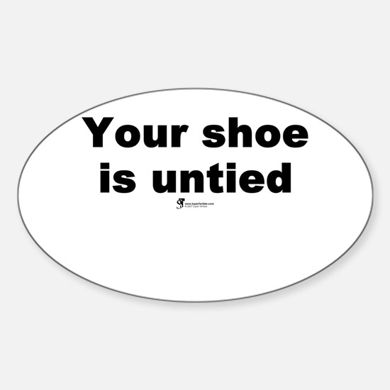 Your shoe is untied - Oval Decal