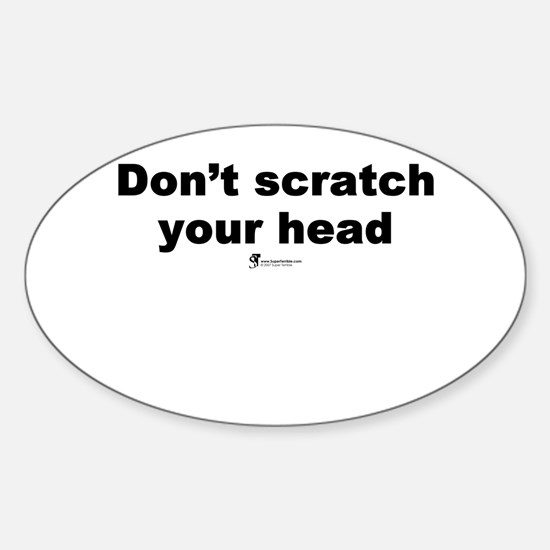 Don't scratch your head - Oval Decal