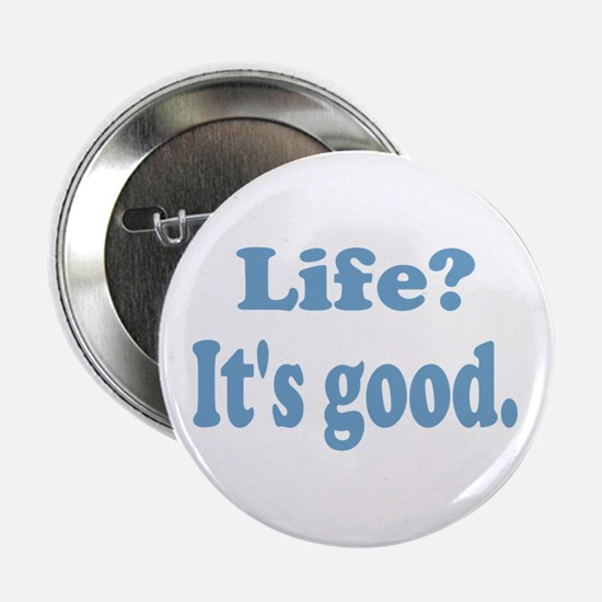 "Life? It's good. 2.25"" Button (10 pack)"