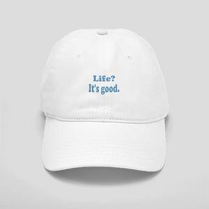 Life? It's good. Cap