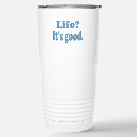 Life? It's good. Stainless Steel Travel Mug
