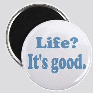 Life? It's good. Magnet