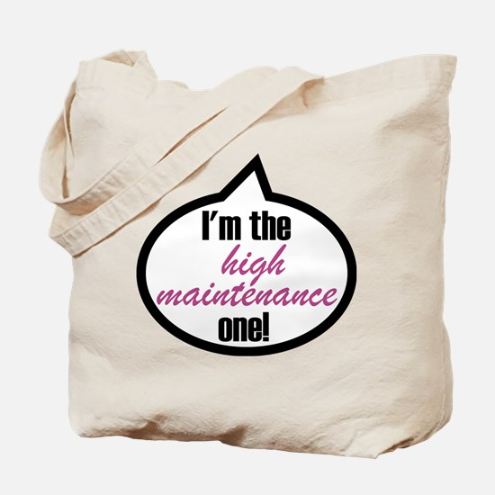 I'm the high maintenance one! Tote Bag