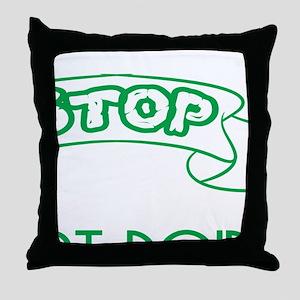 """Stop Looking Start Doing"" Throw Pillow"
