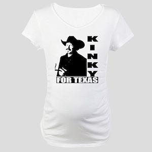 Kinky for Texas Maternity T-Shirt