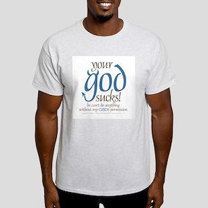 "Your ""god"" sucks! Light T-Shirt"