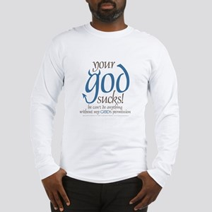 "Your ""god"" sucks! Long Sleeve T-Shirt"