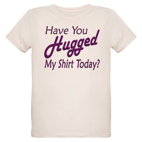 Have You Hugged My Organic Kids T-Shirt