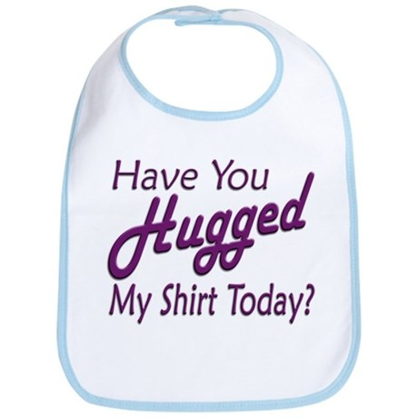 Have You Hugged My Bib