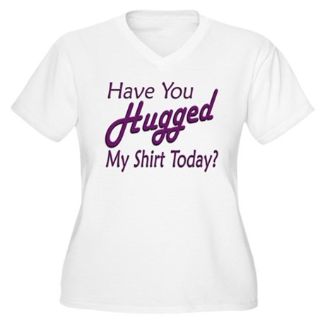 Have You Hugged My Women's Plus Size V-Neck T-Shir