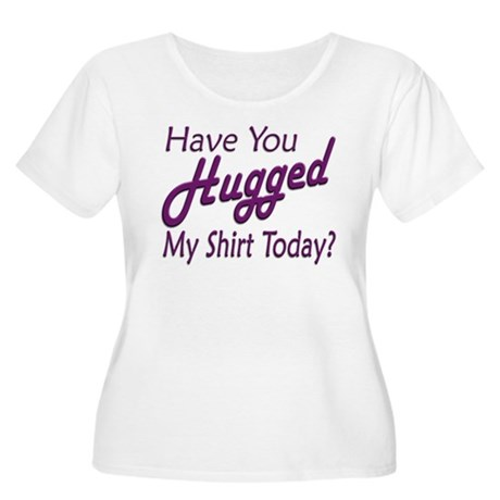 Have You Hugged My Women's Plus Size Scoop Neck T-