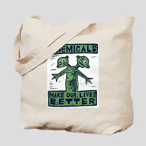 Chemicals Make Our Lives Bett Tote Bag