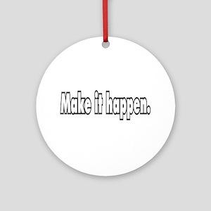 Make it happen. Ornament (Round)