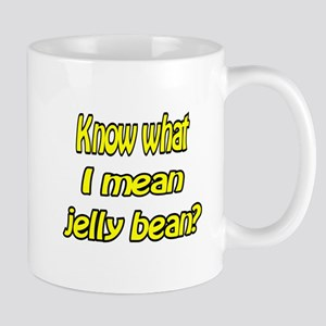 Know what I mean jelly bean? Mug