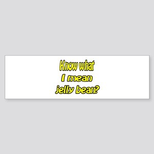 Know what I mean jelly bean? Bumper Sticker