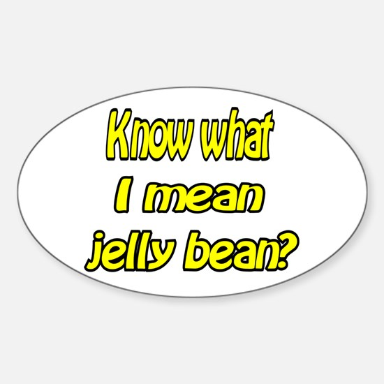 Know what I mean jelly bean? Oval Decal
