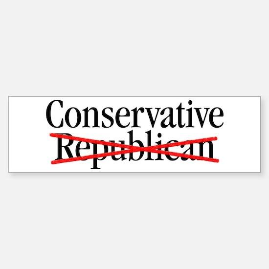 Conservative, NOT Republican Bumper Bumper Bumper Sticker
