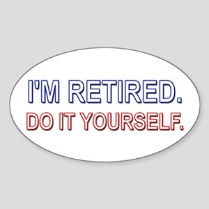 I'm Retired. Do it Yourself. Oval Sticker