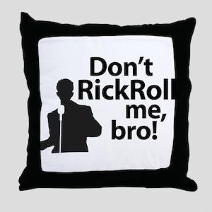 Don't Rickroll Me, Bro Throw Pillow