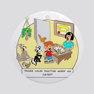 Does the doctor work on cats? Ornament (Round)