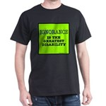 Ignorance the greatest dis Black T-Shirt