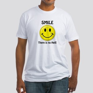 SMILE...There is no Hell! Fitted T-Shirt