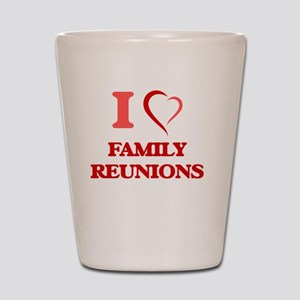 I love Family Reunions Shot Glass