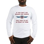 Get Behind Our Troops Long Sleeve T-Shirt