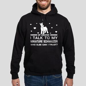 I Talk To My Miniature Schnauzer T Shir Sweatshirt