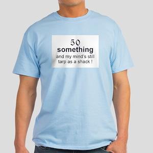 50 Something...tarp Light T-Shirt